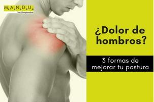 ¿Dolor de hombros? 3 formas de mejorar tu postura
